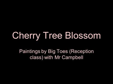 Cherry Tree Blossom Paintings by Big Toes (Reception class) with Mr Campbell.
