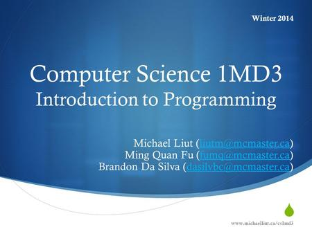  Computer Science 1MD3 Introduction to Programming Michael Liut Ming Quan Fu Brandon.