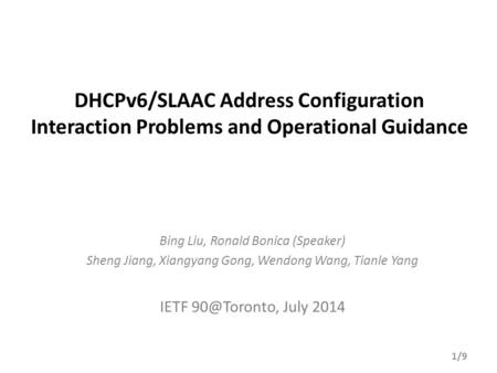 DHCPv6/SLAAC Address Configuration Interaction Problems and Operational Guidance Bing Liu, Ronald Bonica (Speaker) Sheng Jiang, Xiangyang Gong, Wendong.