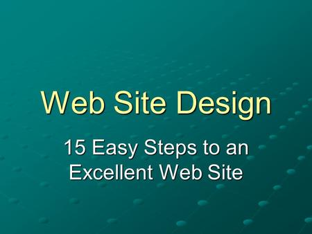 Web Site Design 15 Easy Steps to an Excellent Web Site.