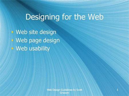 Web Design Guidelines by Scott Grissom 1 Designing for the Web  Web site design  Web page design  Web usability  Web site design  Web page design.