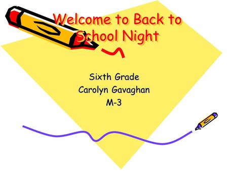 Welcome to Back to School Night Sixth Grade Carolyn Gavaghan M-3.
