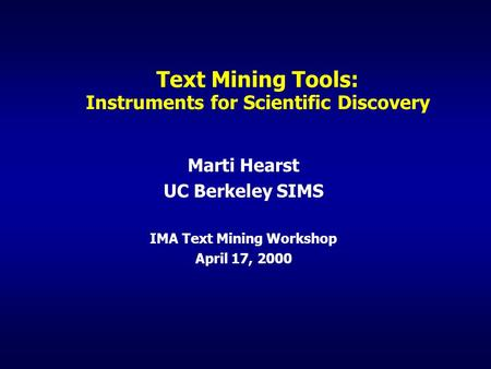 Text Mining Tools: Instruments for Scientific Discovery Marti Hearst UC Berkeley SIMS IMA Text Mining Workshop April 17, 2000.