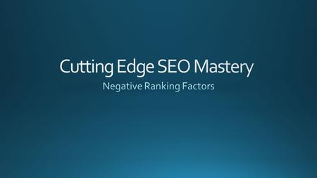 Negative ranking factors are things you do on your site that harm your rankings. Linking out to low trust websites. Duplicate Content Not Being Mobile.