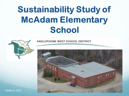 Sustainability Study of McAdam Elementary School October 8, 2015.