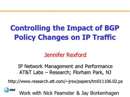 Controlling the Impact of BGP Policy Changes on IP Traffic Jennifer Rexford IP Network Management and Performance AT&T Labs – Research; Florham Park, NJ.