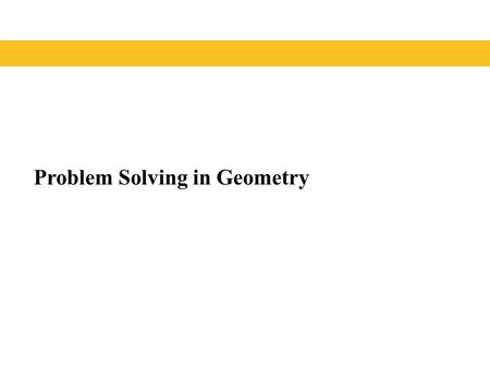 Problem Solving in Geometry. Geometry Geometry is about the space you live in and the shapes that surround you. For thousands of years, people have studied.