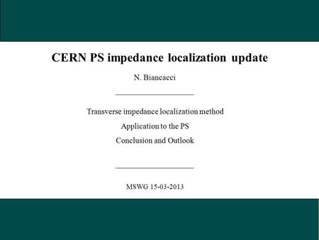 N. Biancacci MSWG 15-03-2013 CERN PS impedance localization update Transverse impedance localization method Application to the PS Conclusion and Outlook.
