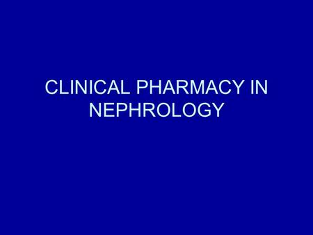 CLINICAL PHARMACY IN NEPHROLOGY. Drugs and the Kidney 1 Renal Physiology and Pharmacokinetics 2 Drugs and the normal kidney 3 Drugs toxic to the kidney.