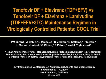 46 th Interscience Conference on Antimicrobial Agents and Chemotherapy September 27 - 30, 2006 San Francisco, California Poster #78 Tenofovir DF + Efavirenz.