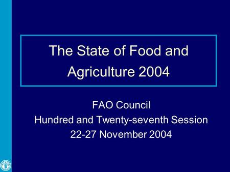 The State of Food and Agriculture 2004 FAO Council Hundred and Twenty-seventh Session 22-27 November 2004.