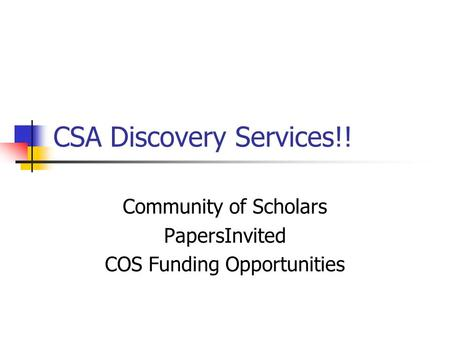 CSA Discovery Services!! Community of Scholars PapersInvited COS Funding Opportunities.