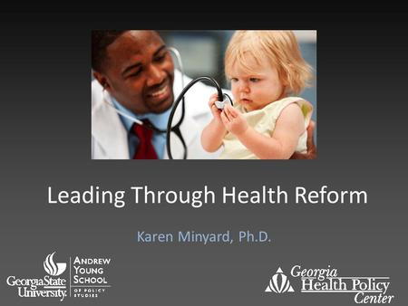 Leading Through Health Reform Karen Minyard, Ph.D.