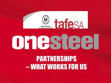 PARTNERSHIPS – WHAT WORKS FOR US. OneSteel overview Top 60 Australian company One of Australia's key industrial players Key businesses: –Mining and exporting.
