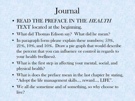 Journal READ THE PREFACE IN THE HEALTH TEXT located at the beginning. What did Thomas Edison say? What did he mean? In paragraph form please explain these.