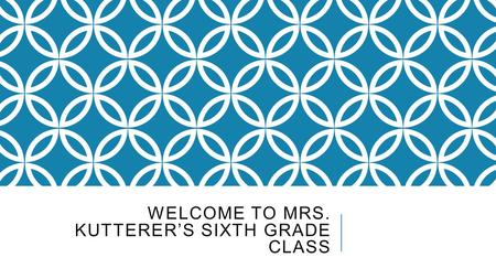 WELCOME TO MRS. KUTTERER'S SIXTH GRADE CLASS. 2015-2016 Welcome to our sixth grade class! I am extremely excited for this new school year, and feel it.