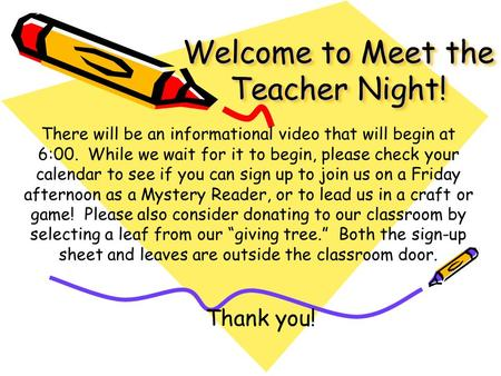 Welcome to Meet the Teacher Night! There will be an informational video that will begin at 6:00. While we wait for it to begin, please check your calendar.