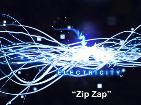"""Zip Zap"". Electrical Safety Charges What is a Circuit? An electric circuit consists of: –A source of electrical energy (battery or cell) –A user."