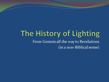 From Genesis all the way to Revelations (in a non-Biblical sense)