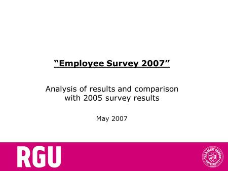 """Employee Survey 2007"" Analysis of results and comparison with 2005 survey results May 2007."