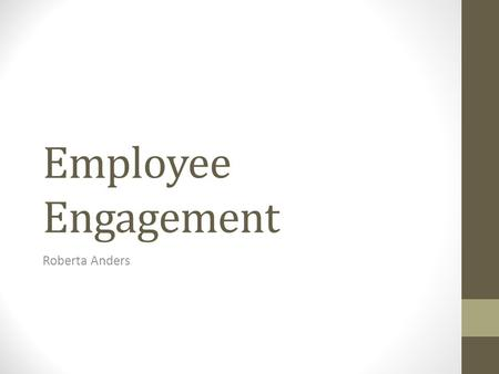 Employee Engagement Roberta Anders. Ten C's of Employee Engagement Connect: Leaders must show that they value employees. Career: Leaders should.