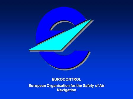 EUROCONTROL European Organisation for the Safety of Air Navigation.