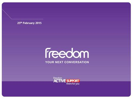 25 th February 2015. www.freedomcomms.com Who Are Freedom 1989 2015.