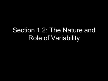 Section 1.2: The Nature and Role of Variability. Definition Statistics – The science of collecting, analyzing, and drawing conclusions from data.