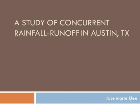 A STUDY OF CONCURRENT RAINFALL-RUNOFF IN AUSTIN, TX rose marie klee.