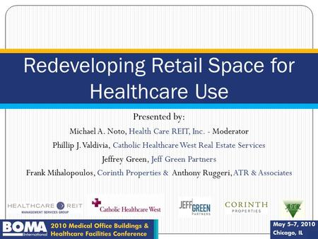 J9222C Presented by: Michael A. Noto, Health Care REIT, Inc. - Moderator Phillip J. Valdivia, Catholic Healthcare West Real Estate Services Jeffrey Green,