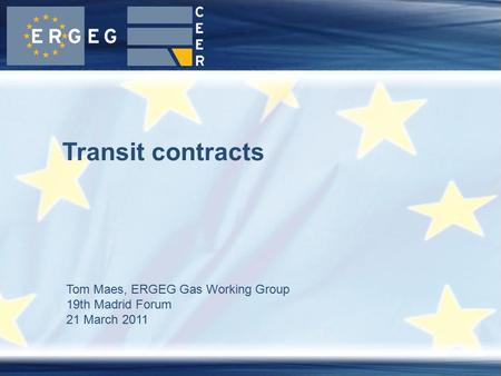 Tom Maes, ERGEG Gas Working Group 19th Madrid Forum 21 March 2011 Transit contracts.