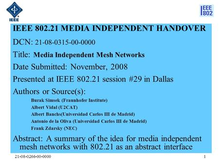 21-08-0266-00-00001 IEEE 802.21 MEDIA INDEPENDENT HANDOVER DCN: 21-08-0315-00-0000 Title: Media Independent Mesh Networks Date Submitted: November, 2008.