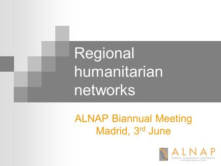 Regional humanitarian networks ALNAP Biannual Meeting Madrid, 3 rd June.