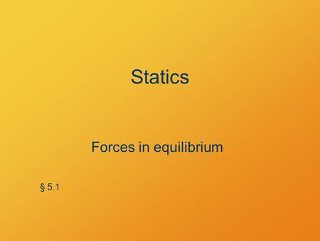 Statics Forces in equilibrium § 5.1. What's the point? How do forces balance? What forces must structures withstand? What is the result of non-balancing.