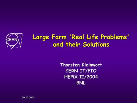 20.10.20041 Large Farm 'Real Life Problems' and their Solutions Thorsten Kleinwort CERN IT/FIO HEPiX II/2004 BNL.