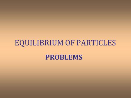 EQUILIBRIUM OF PARTICLES PROBLEMS. 1. Determine the force P required to maintain the 200-kg engine in the position for which  =30 o. The diameter of.