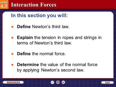 Section 4.3 Section 4.3 Interaction Forces ●Define Newton's third law. ●Explain the tension in ropes and strings in terms of Newton's third law. ●Define.