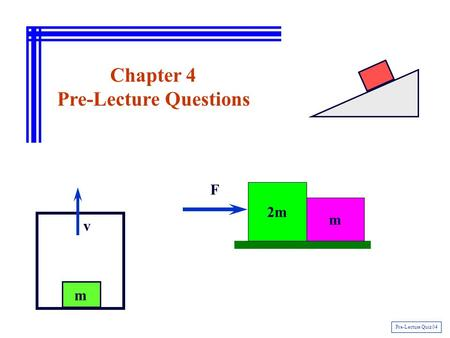 Chapter 4 Pre-Lecture Questions Pre-Lecture Quiz 04 m v 2m m F.