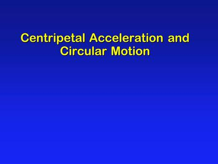 Centripetal Acceleration and Circular Motion. A B C Answer: B v Circular Motion A ball is going around in a circle attached to a string. If the string.