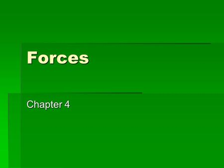 Forces Chapter 4. Forces A push or a pull  Gravitational  Electromagnetic  Weak  Strong.