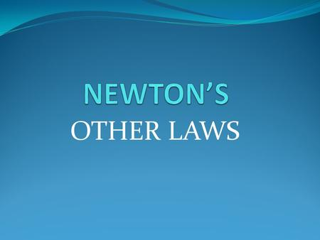 OTHER LAWS. I. NEWTON'S 1 st LAW Also called the law of Inertia. Inertia is not a force It is a property of matter It is the tendency of an object to.