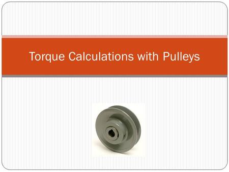 Torque Calculations with Pulleys. Review Newton's Second Law. Pulley on horizontal surface Given a mass of 14 kg on a horizontal table. It is attached.