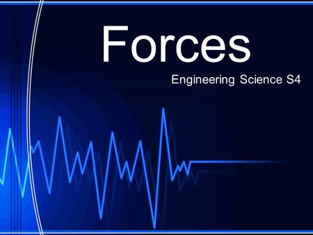 Forces Engineering Science S4. Forces There are a number of different forces which act on objects all around us An example of some forces are: Static.
