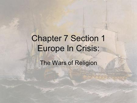 Chapter 7 Section 1 Europe In Crisis: The Wars of Religion.