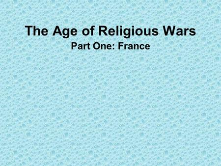 The Age of Religious Wars Part One: France. The French Wars 1562-1598 The persecution of Huguenots John Calvin exiled French monarchs held Huguenots punishable.