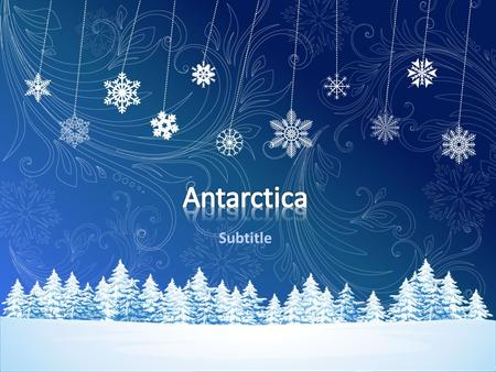 Subtitle. Antarctica problem: Many problems that are relevant to the Antarctic as well. Since most of the continent never makes it above freezing at any.