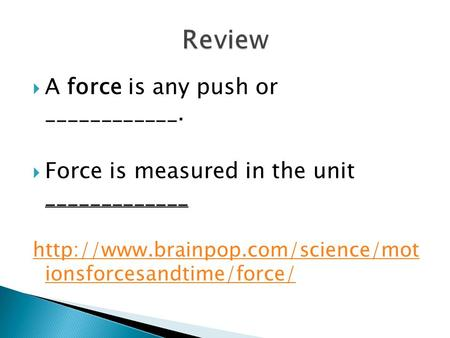 Review A force is any push or ____________.