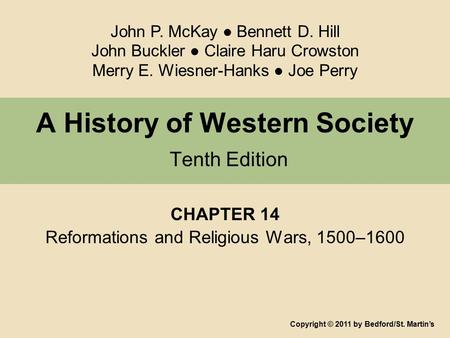 A History of Western Society Tenth Edition CHAPTER 14 Reformations and Religious Wars, 1500–1600 Copyright © 2011 by Bedford/St. Martin's John P. McKay.