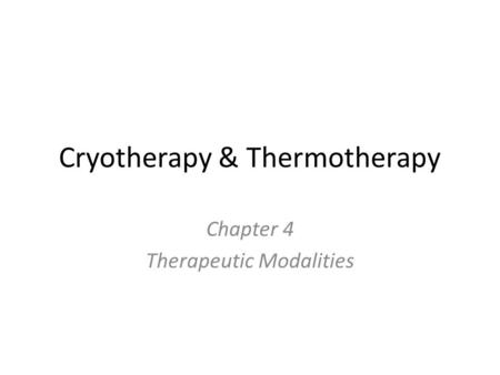 Cryotherapy & Thermotherapy Chapter 4 Therapeutic Modalities.