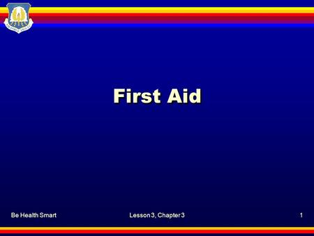 Be Health SmartLesson 3, Chapter 31 First Aid. Be Health SmartLesson 3, Chapter 3, First Aid2 Motivation First-aid might be needed anywhere, at any time,